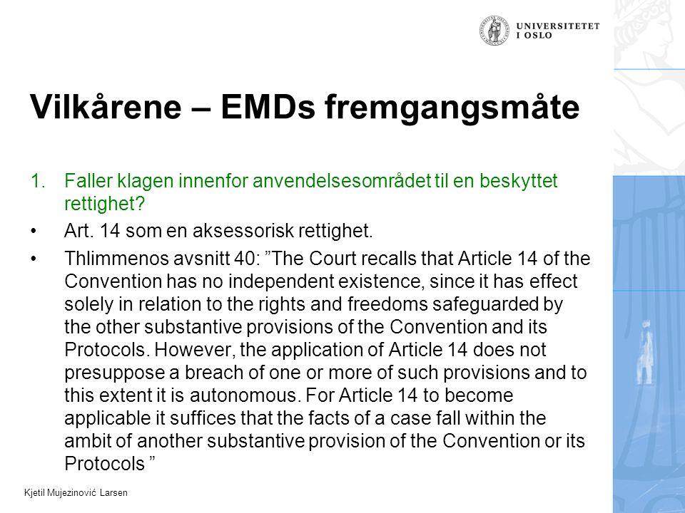 Kjetil Mujezinović Larsen Vilkårene – EMDs fremgangsmåte 1.Faller klagen innenfor anvendelsesområdet til en beskyttet rettighet? Art. 14 som en aksess