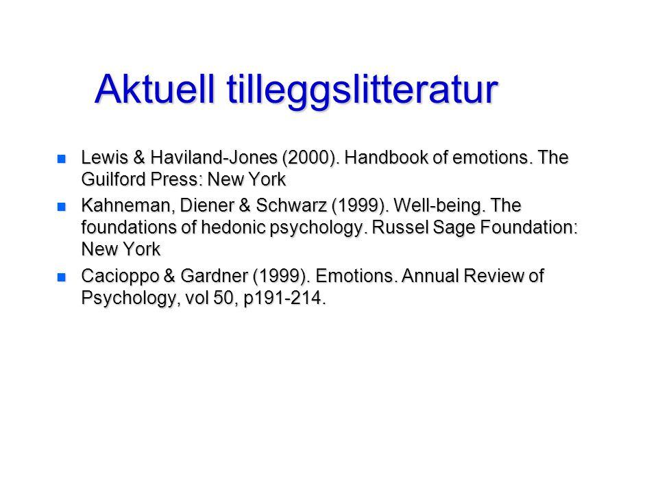 Aktuell tilleggslitteratur n Lewis & Haviland-Jones (2000). Handbook of emotions. The Guilford Press: New York n Kahneman, Diener & Schwarz (1999). We