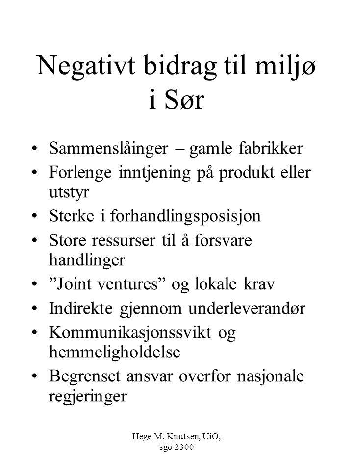 Hege M. Knutsen, UiO, sgo 2300 Negativt bidrag til miljø i Sør Sammenslåinger – gamle fabrikker Forlenge inntjening på produkt eller utstyr Sterke i f