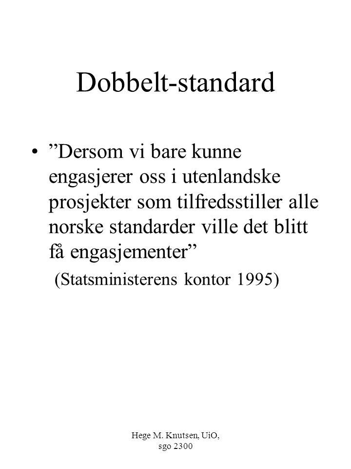 """Hege M. Knutsen, UiO, sgo 2300 Dobbelt-standard """"Dersom vi bare kunne engasjerer oss i utenlandske prosjekter som tilfredsstiller alle norske standard"""