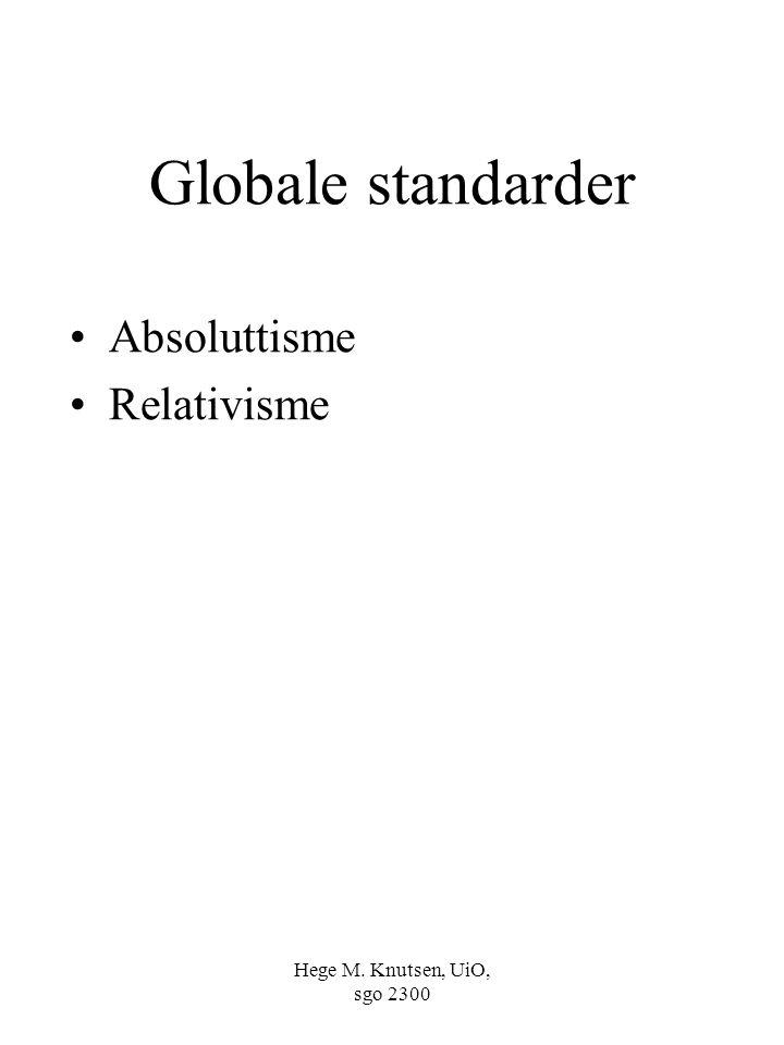 Hege M. Knutsen, UiO, sgo 2300 Globale standarder Absoluttisme Relativisme