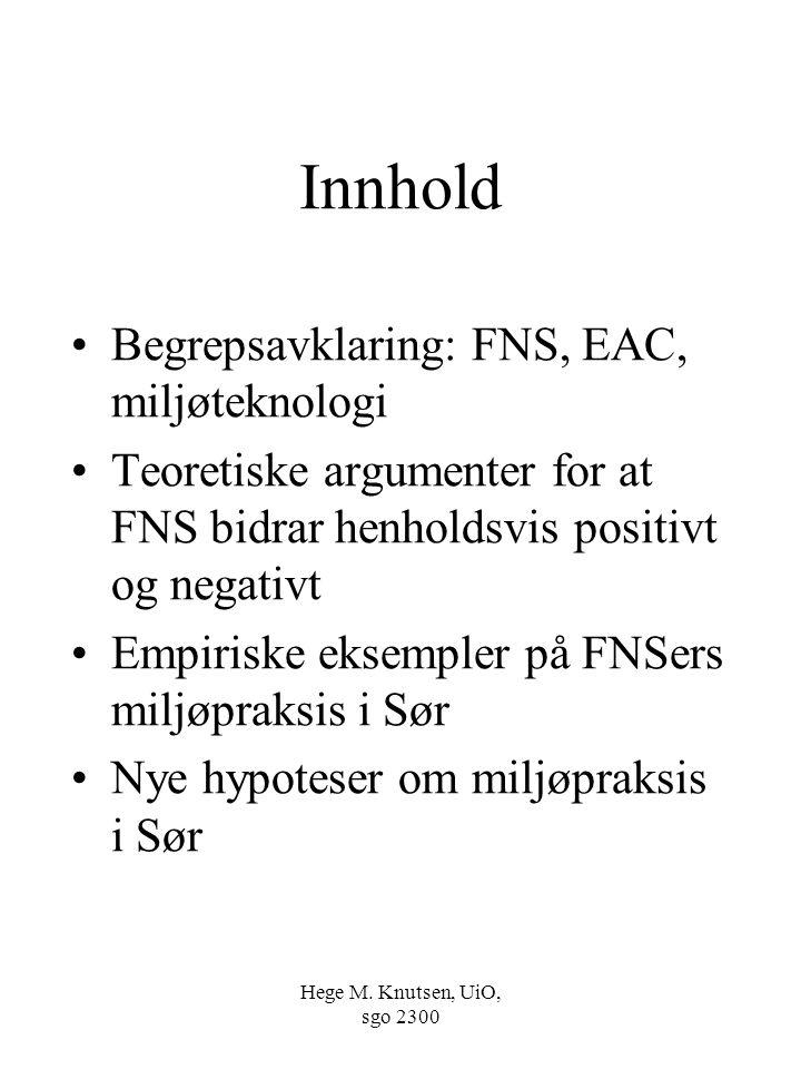 Hege M. Knutsen, UiO, sgo 2300 Innhold Begrepsavklaring: FNS, EAC, miljøteknologi Teoretiske argumenter for at FNS bidrar henholdsvis positivt og nega