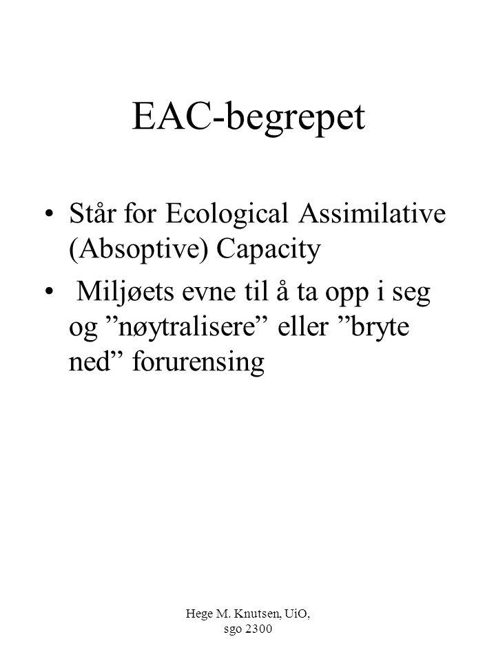"""Hege M. Knutsen, UiO, sgo 2300 EAC-begrepet Står for Ecological Assimilative (Absoptive) Capacity Miljøets evne til å ta opp i seg og """"nøytralisere"""" e"""