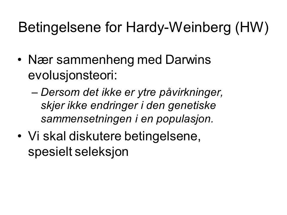 Betingelsene for Hardy-Weinberg (HW) Nær sammenheng med Darwins evolusjonsteori: –Dersom det ikke er ytre påvirkninger, skjer ikke endringer i den genetiske sammensetningen i en populasjon.