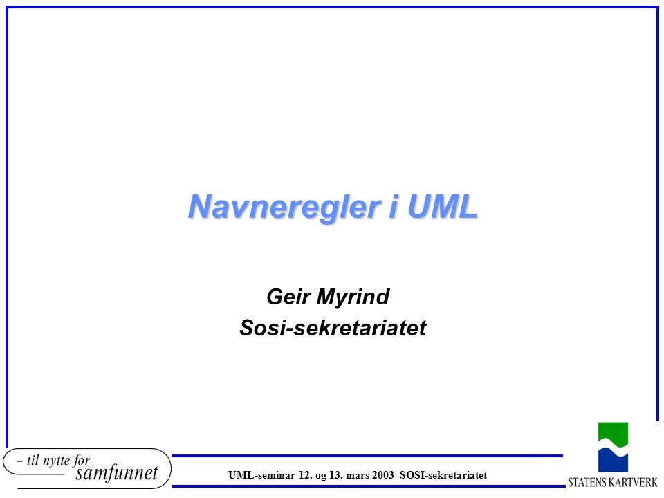 Navneregler i UML Geir Myrind Sosi-sekretariatet UML-seminar 12.
