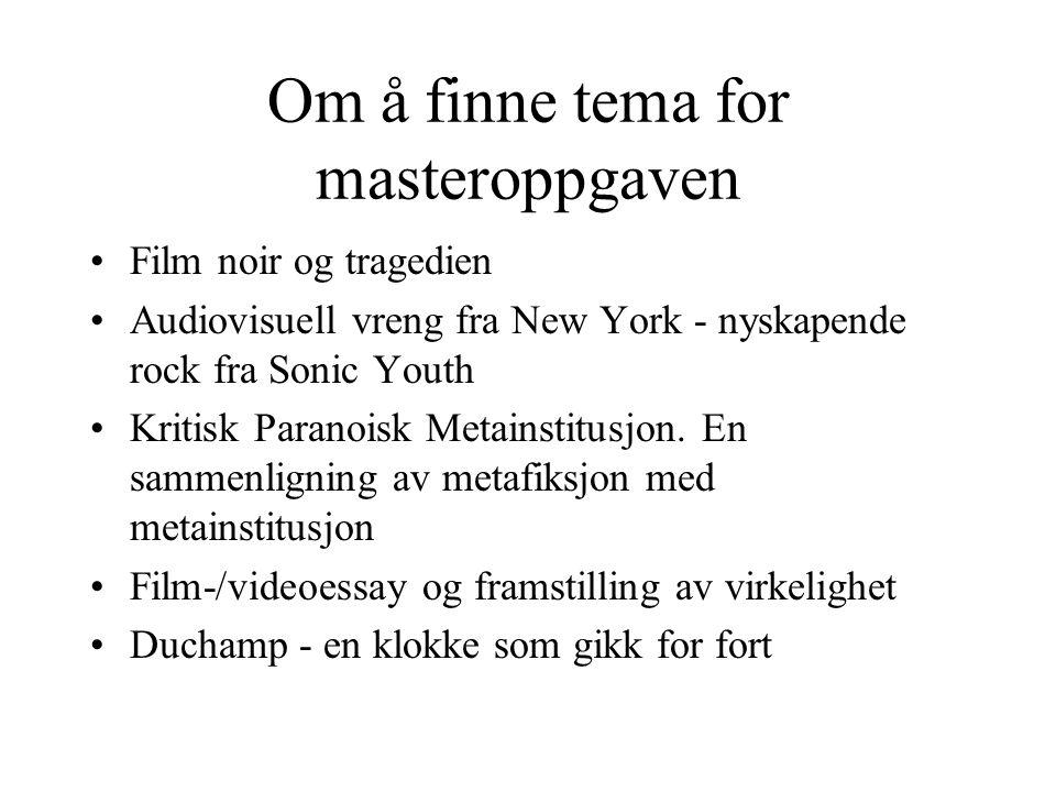 Om å finne tema for masteroppgaven Film noir og tragedien Audiovisuell vreng fra New York - nyskapende rock fra Sonic Youth Kritisk Paranoisk Metainstitusjon.