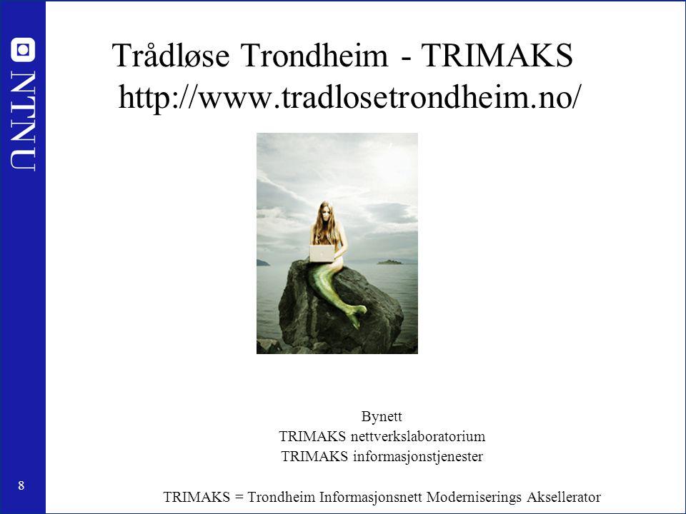 8 Trådløse Trondheim - TRIMAKS http://www.tradlosetrondheim.no/ Bynett TRIMAKS nettverkslaboratorium TRIMAKS informasjonstjenester TRIMAKS = Trondheim Informasjonsnett Moderniserings Aksellerator