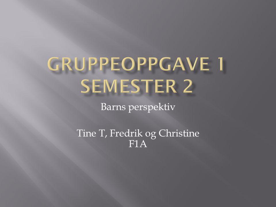 Barns perspektiv Tine T, Fredrik og Christine F1A