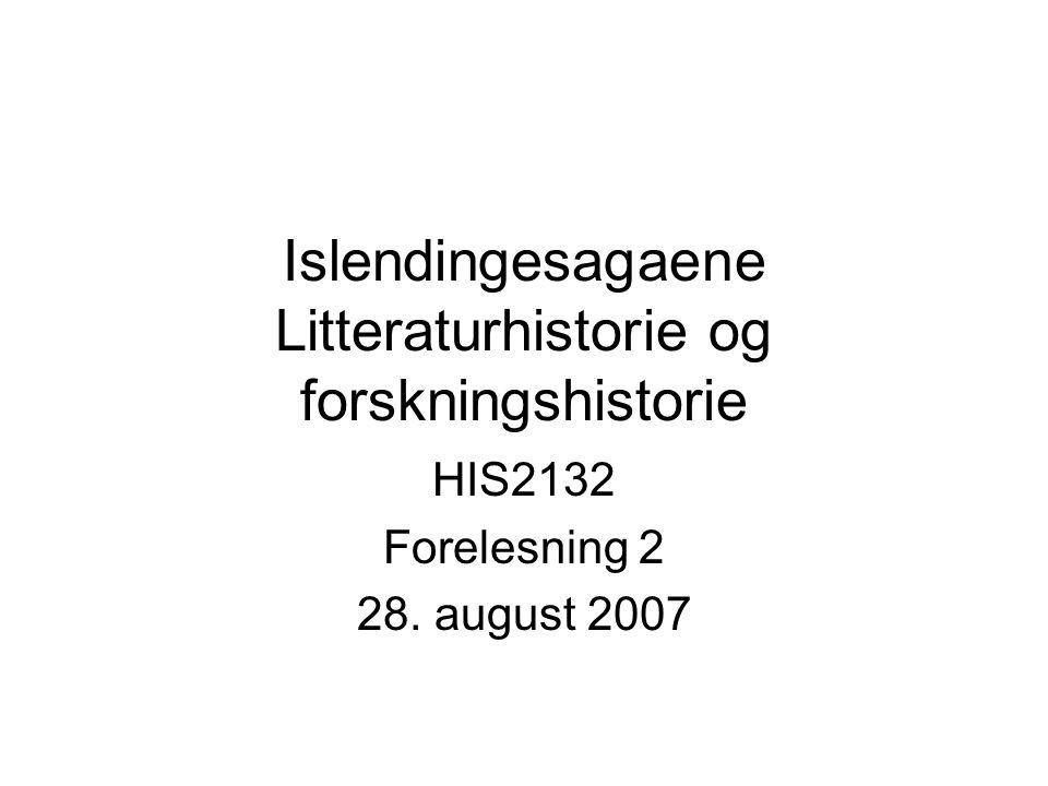 Islendingesagaene Litteraturhistorie og forskningshistorie HIS2132 Forelesning 2 28. august 2007