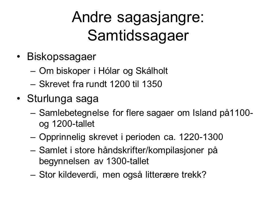 Andre sagasjangre: Samtidssagaer Biskopssagaer –Om biskoper i Hólar og Skálholt –Skrevet fra rundt 1200 til 1350 Sturlunga saga –Samlebetegnelse for flere sagaer om Island på1100- og 1200-tallet –Opprinnelig skrevet i perioden ca.