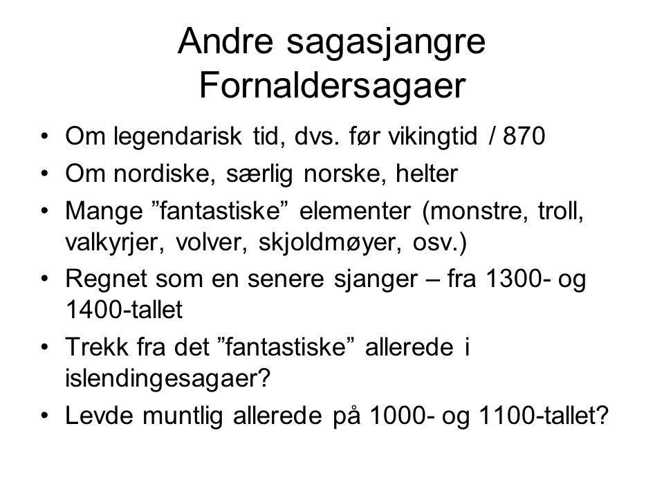 Andre sagasjangre Fornaldersagaer Om legendarisk tid, dvs.