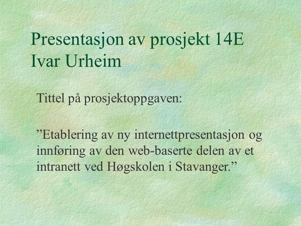 """Tittel på prosjektoppgaven: """"Etablering av ny internettpresentasjon og innføring av den web-baserte delen av et intranett ved Høgskolen i Stavanger."""""""