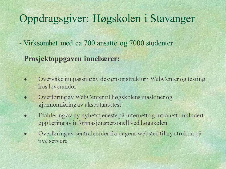 Oppdragsgiver: Høgskolen i Stavanger - Virksomhet med ca 700 ansatte og 7000 studenter Prosjektoppgaven innebærer:  Overvåke innpassing av design og