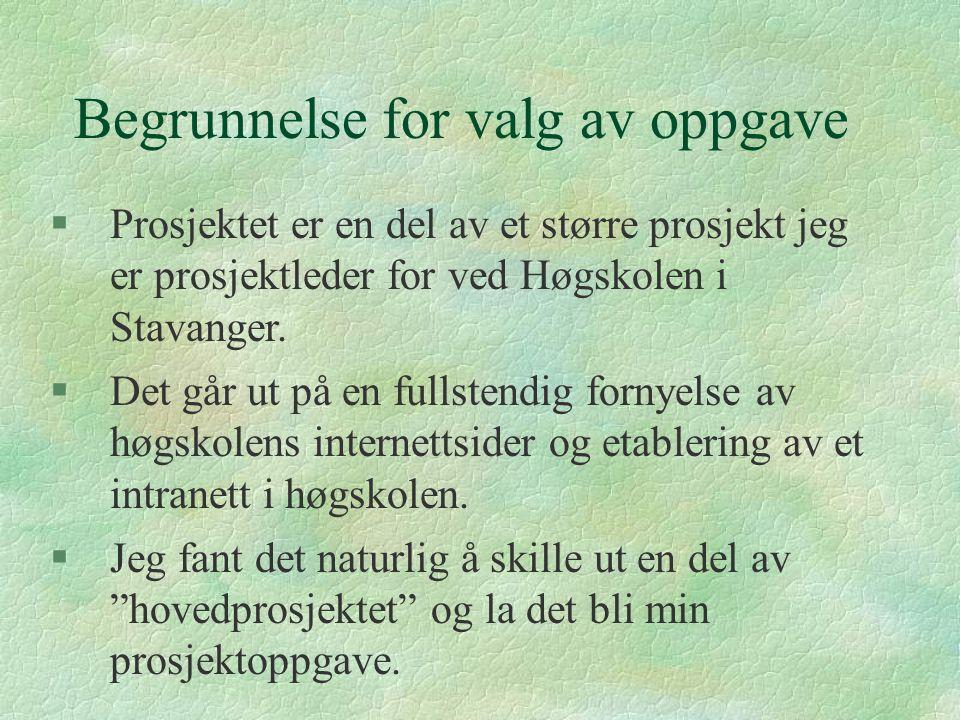Begrunnelse for valg av oppgave §Prosjektet er en del av et større prosjekt jeg er prosjektleder for ved Høgskolen i Stavanger. §Det går ut på en full