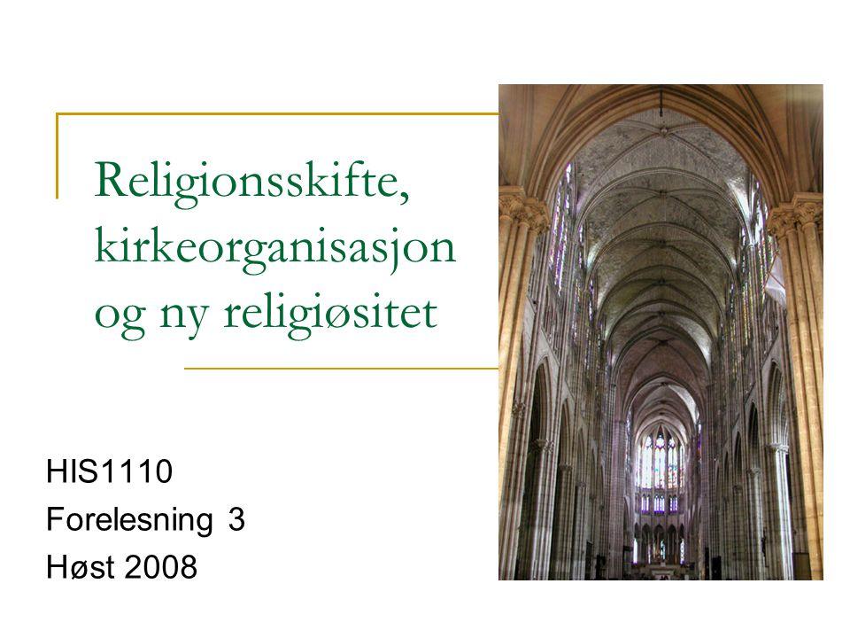 Religionsskifte, kirkeorganisasjon og ny religiøsitet HIS1110 Forelesning 3 Høst 2008