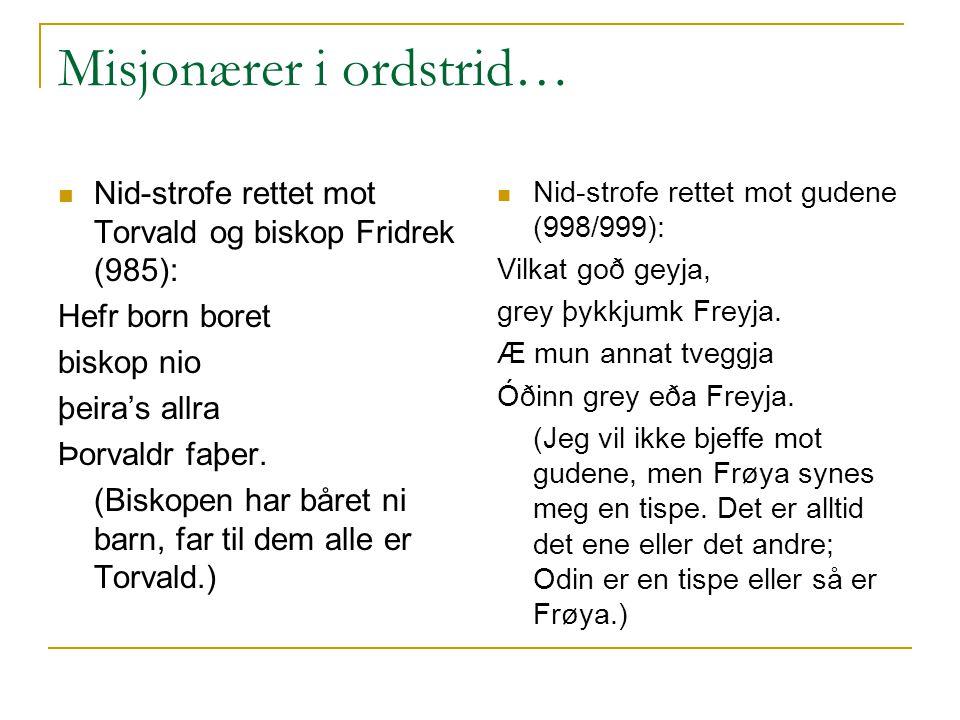 Misjonærer i ordstrid… Nid-strofe rettet mot Torvald og biskop Fridrek (985): Hefr born boret biskop nio þeira's allra Þorvaldr faþer.