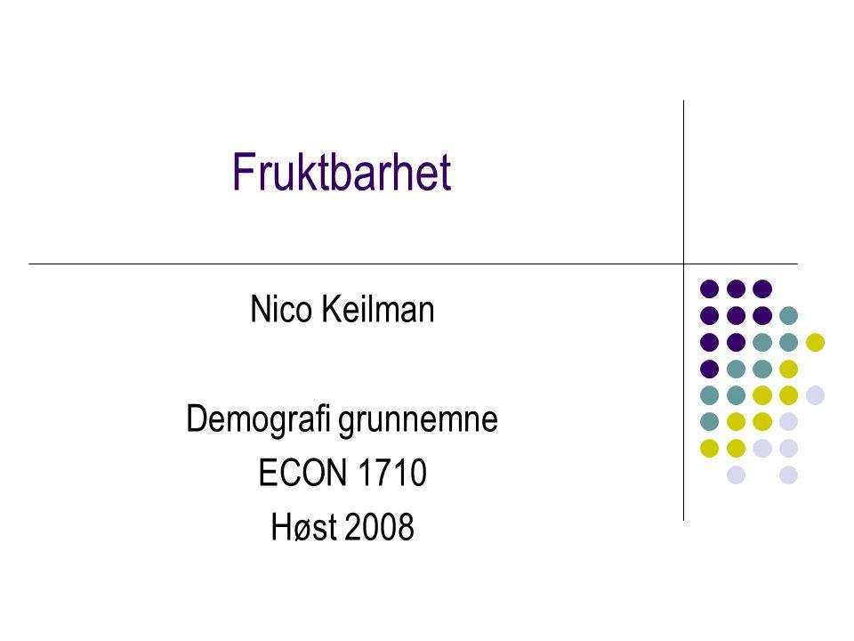 Fruktbarhet Nico Keilman Demografi grunnemne ECON 1710 Høst 2008