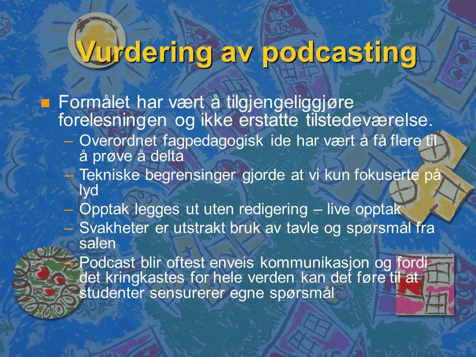 Vurdering av podcasting n Formålet har vært å tilgjengeliggjøre forelesningen og ikke erstatte tilstedeværelse.