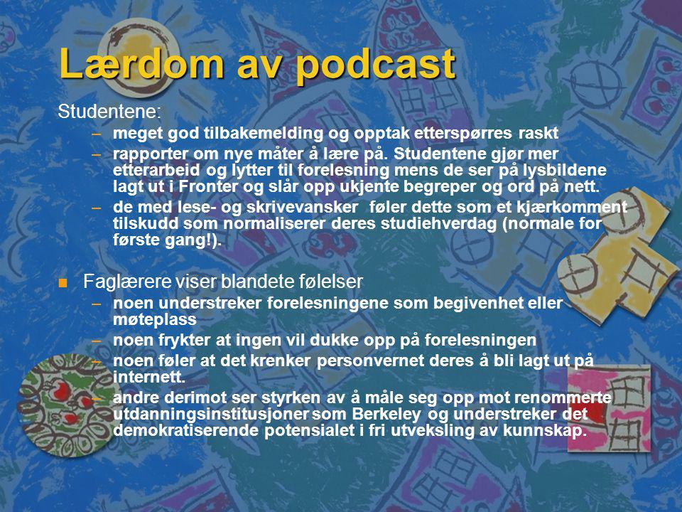 Lærdom av podcast Studentene: – –meget god tilbakemelding og opptak etterspørres raskt – –rapporter om nye måter å lære på.