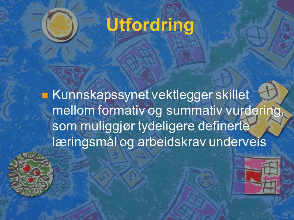 Utfordring n n Kunnskapssynet vektlegger skillet mellom formativ og summativ vurdering, som muliggjør tydeligere definerte læringsmål og arbeidskrav underveis