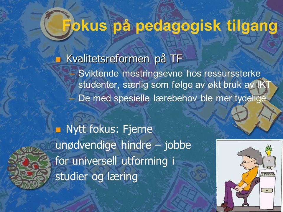 Fokus på pedagogisk tilgang Kvalitetsreformen på TF Kvalitetsreformen på TF – –Sviktende mestringsevne hos ressurssterke studenter, særlig som følge av økt bruk av IKT – –De med spesielle lærebehov ble mer tydelige n n Nytt fokus: Fjerne unødvendige hindre – jobbe for universell utforming i studier og læring