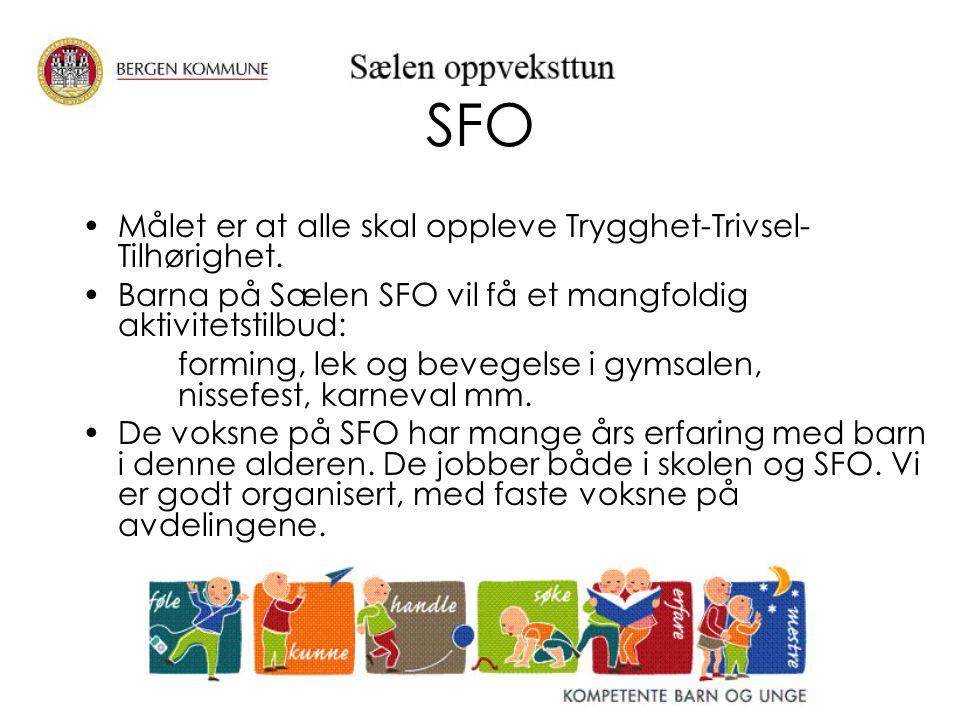 SFO Målet er at alle skal oppleve Trygghet-Trivsel- Tilhørighet. Barna på Sælen SFO vil få et mangfoldig aktivitetstilbud: forming, lek og bevegelse i