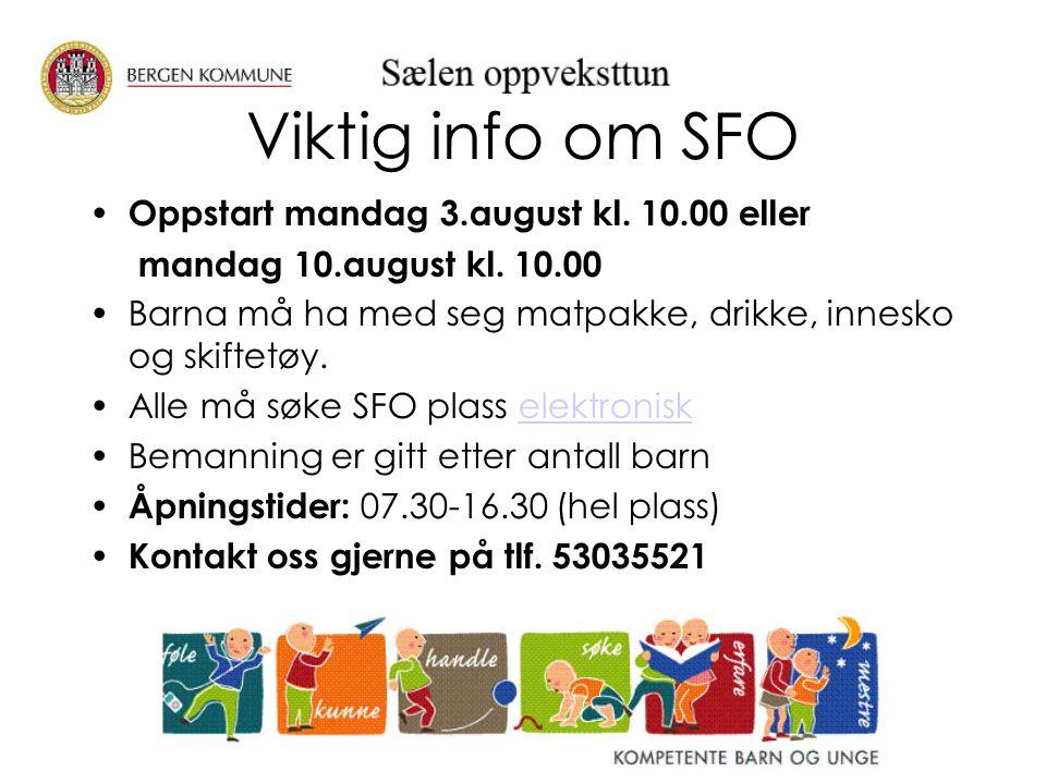 Viktig info om SFO Oppstart mandag 3.august kl. 10.00 eller mandag 10.august kl. 10.00 Barna må ha med seg matpakke, drikke, innesko og skiftetøy. All