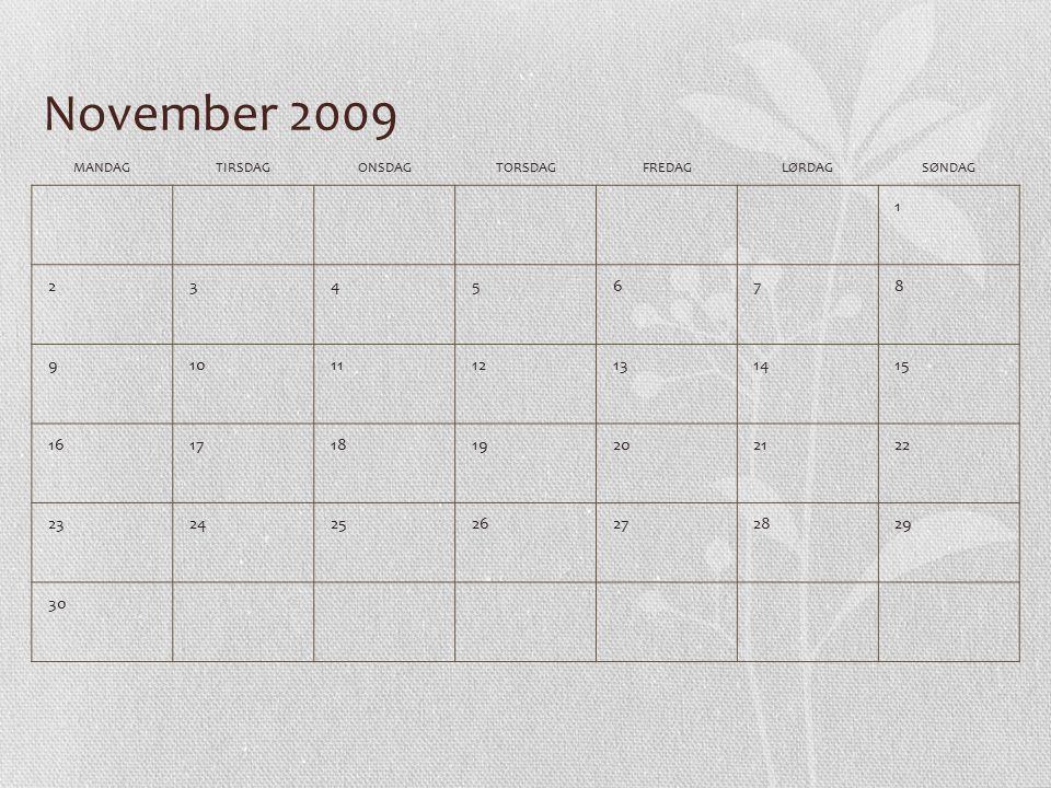 Desember 2009 MANDAGTIRSDAGONSDAGTORSDAGFREDAGLØRDAGSØNDAG 123456 78910111213 14151617181920 21222324252627 28293031