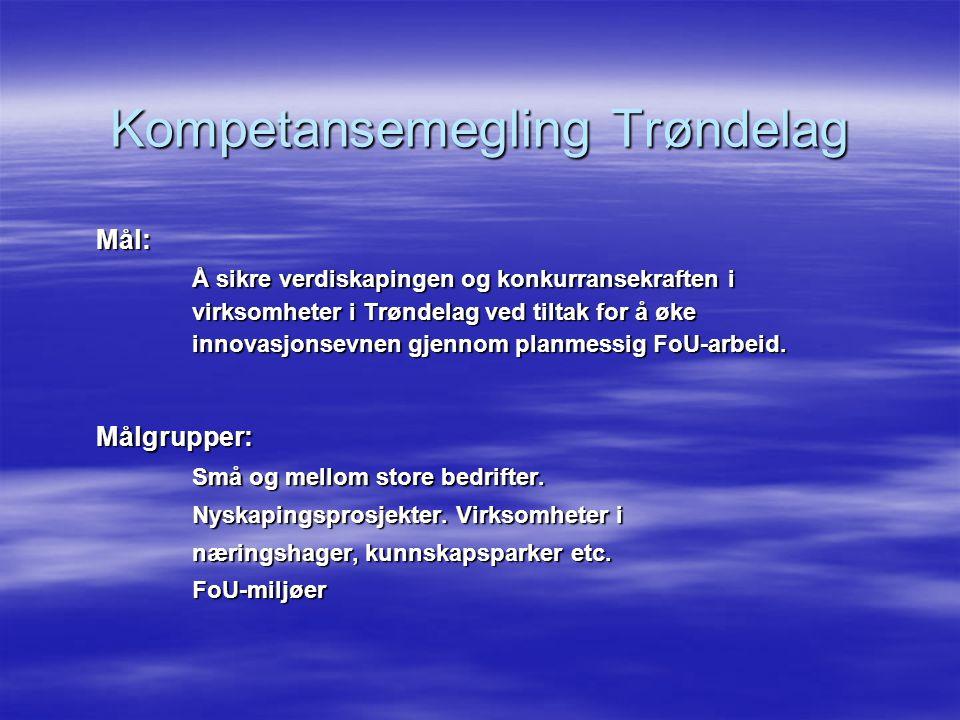 Kompetansemegling Trøndelag Bedriftsmål Å fremme økt FoU-innsats hos bedrifter med liten eller ingen FoU-erfaring for å øke bedriftens innovasjonsevne – og dermed verdiskapingen og konkurransekraften (FoU etterspørselsstimulans).