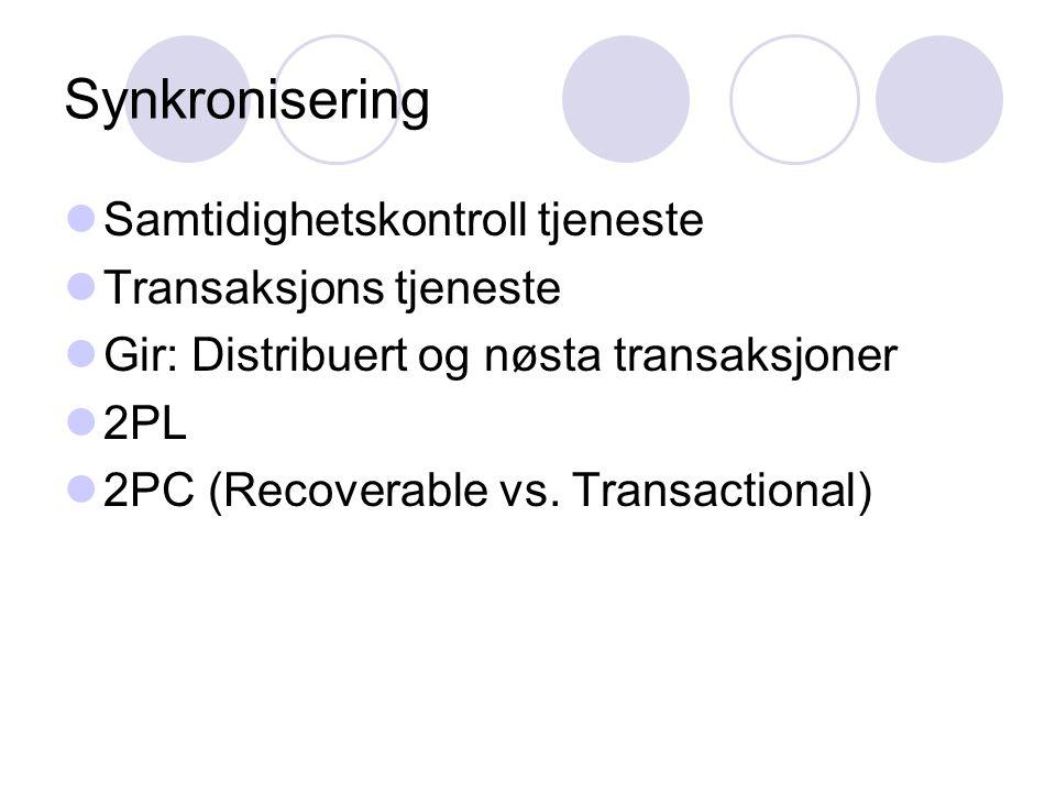 Synkronisering Samtidighetskontroll tjeneste Transaksjons tjeneste Gir: Distribuert og nøsta transaksjoner 2PL 2PC (Recoverable vs. Transactional)