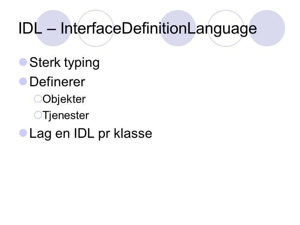 IDL – InterfaceDefinitionLanguage Sterk typing Definerer  Objekter  Tjenester Lag en IDL pr klasse