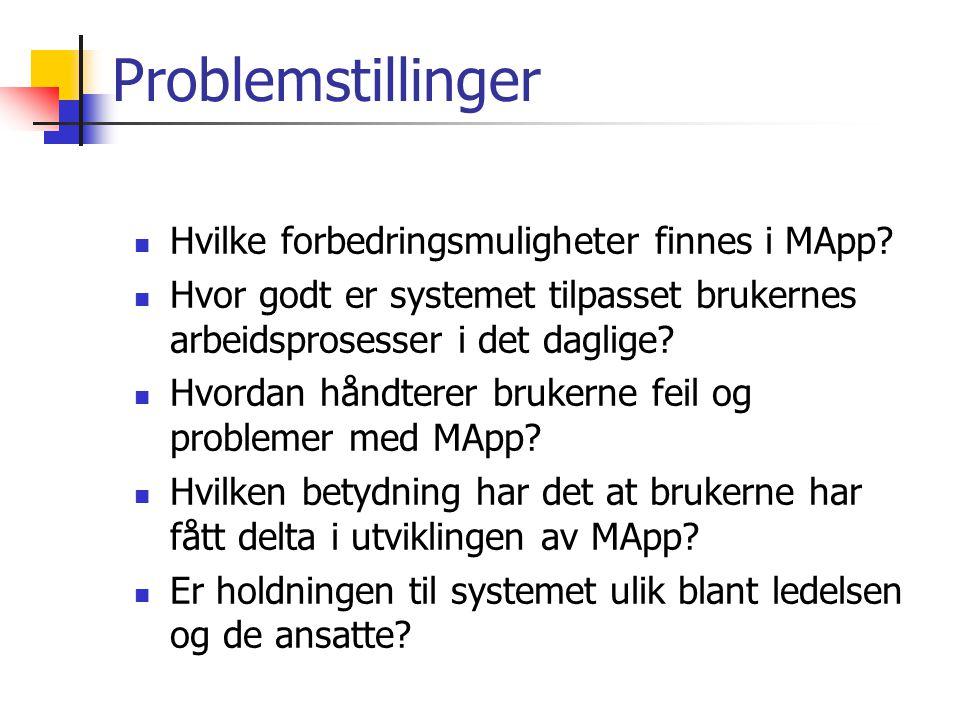 Problemstillinger Hvilke forbedringsmuligheter finnes i MApp? Hvor godt er systemet tilpasset brukernes arbeidsprosesser i det daglige? Hvordan håndte