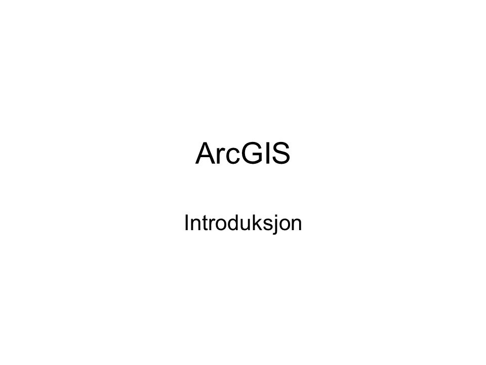 ArcGIS Introduksjon