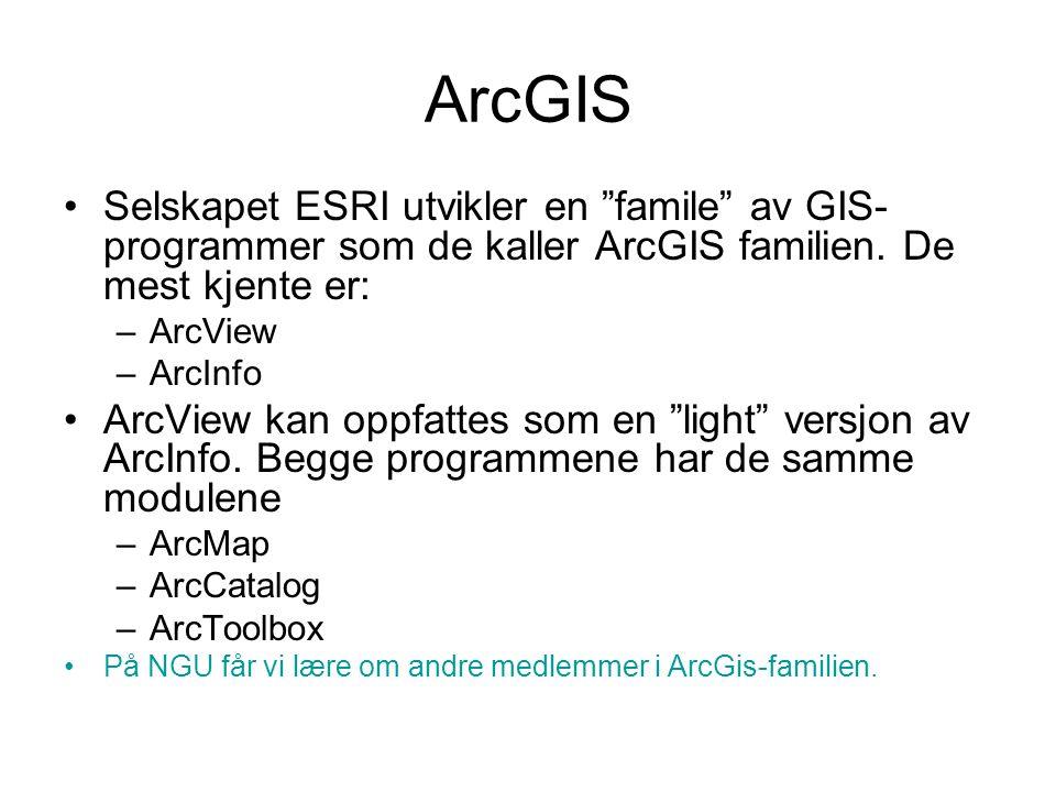 """ArcGIS Selskapet ESRI utvikler en """"famile"""" av GIS- programmer som de kaller ArcGIS familien. De mest kjente er: –ArcView –ArcInfo ArcView kan oppfatte"""