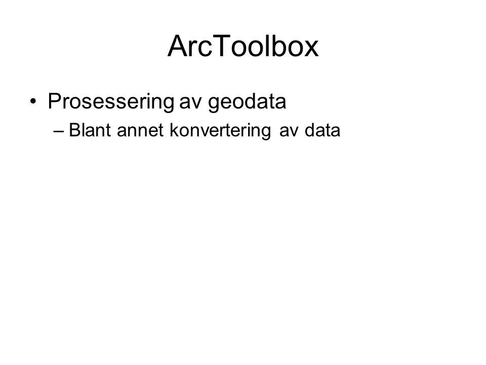 ArcToolbox Prosessering av geodata –Blant annet konvertering av data