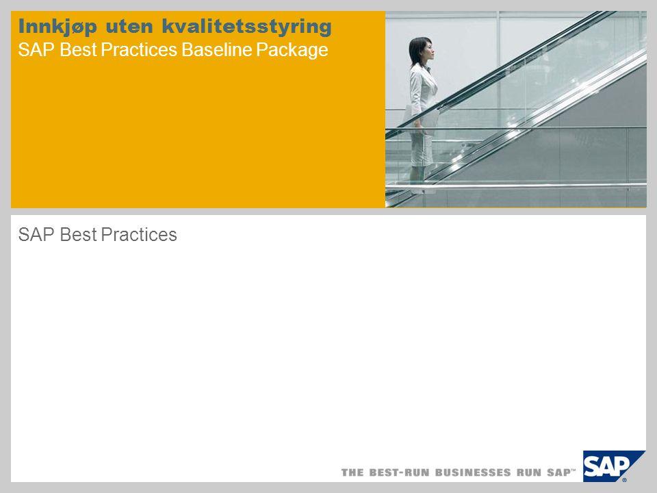 Innkjøp uten kvalitetsstyring SAP Best Practices Baseline Package SAP Best Practices