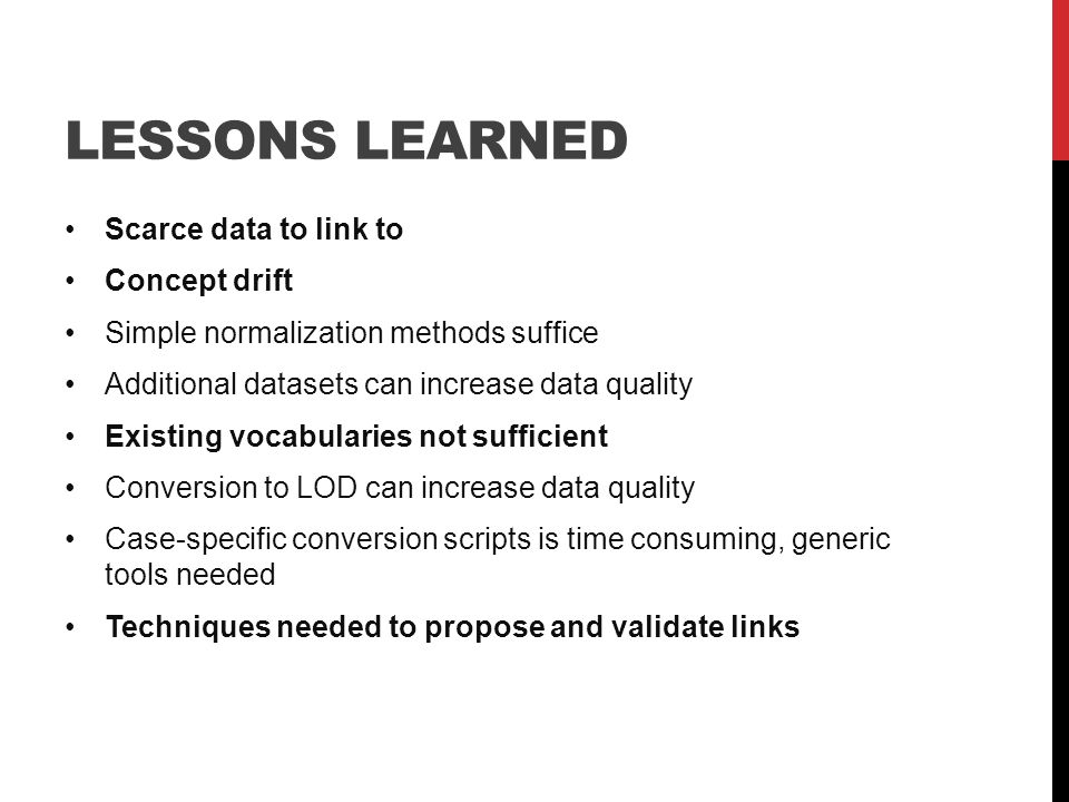 LESSONS LEARNED Scarce data to link to Concept drift Simple normalization methods suffice Additional datasets can increase data quality Existing vocab