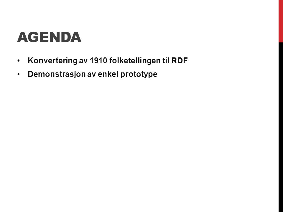AGENDA Konvertering av 1910 folketellingen til RDF Demonstrasjon av enkel prototype