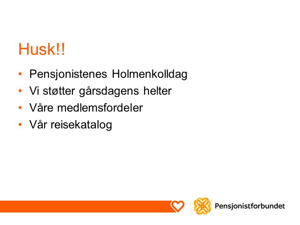 Husk!! Pensjonistenes Holmenkolldag Vi støtter gårsdagens helter Våre medlemsfordeler Vår reisekatalog