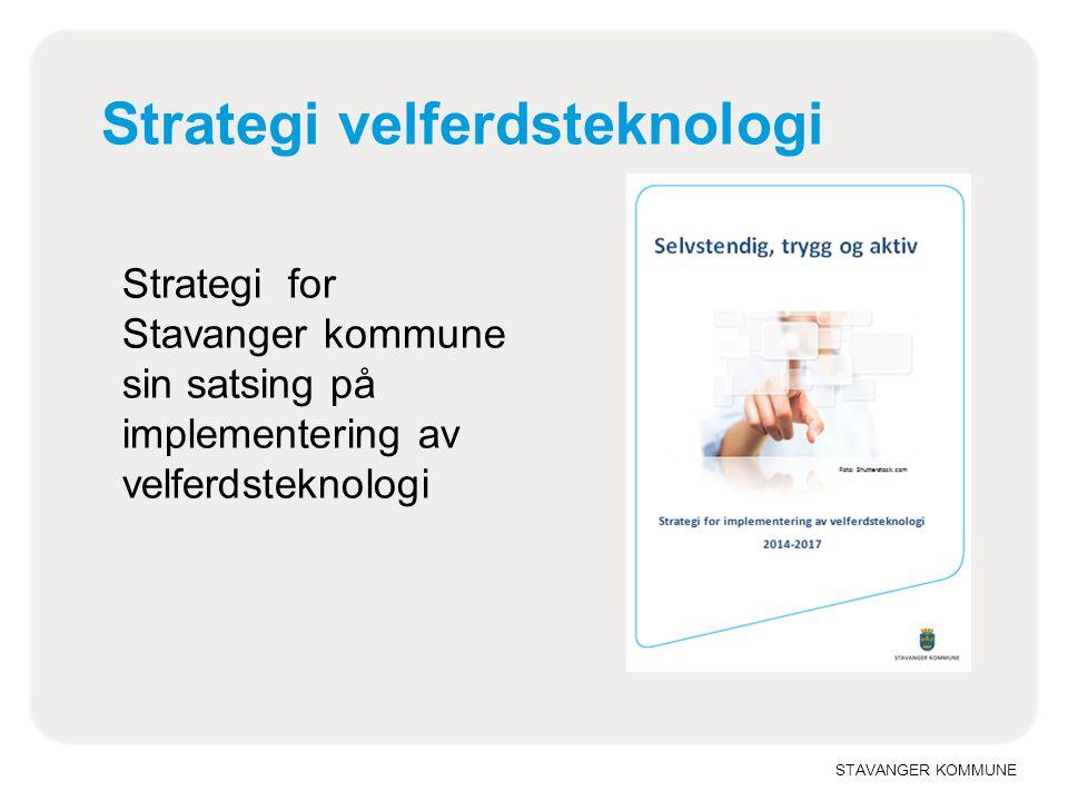 STAVANGER KOMMUNE Strategi velferdsteknologi Strategi for Stavanger kommune sin satsing på implementering av velferdsteknologi