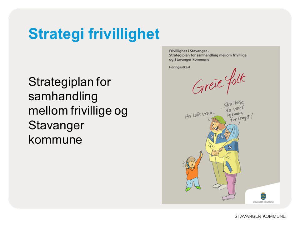 STAVANGER KOMMUNE Strategi frivillighet Strategiplan for samhandling mellom frivillige og Stavanger kommune
