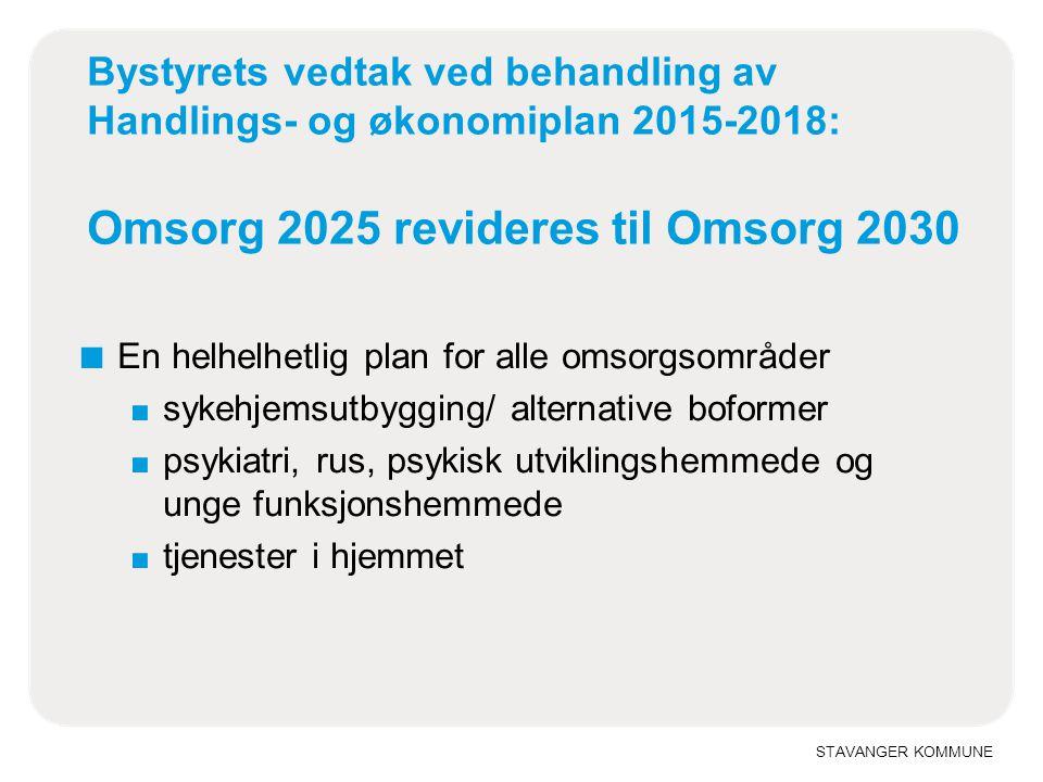 STAVANGER KOMMUNE Bystyrets vedtak ved behandling av Handlings- og økonomiplan 2015-2018: Omsorg 2025 revideres til Omsorg 2030 ■ En helhelhetlig plan