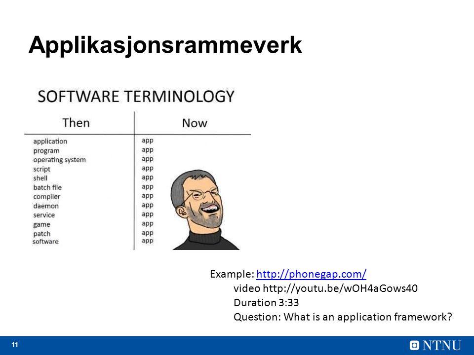11 Applikasjonsrammeverk Example: http://phonegap.com/http://phonegap.com/ video http://youtu.be/wOH4aGows40 Duration 3:33 Question: What is an applic