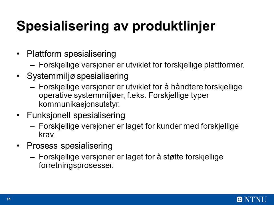 14 Spesialisering av produktlinjer Plattform spesialisering –Forskjellige versjoner er utviklet for forskjellige plattformer. Systemmiljø spesialiseri
