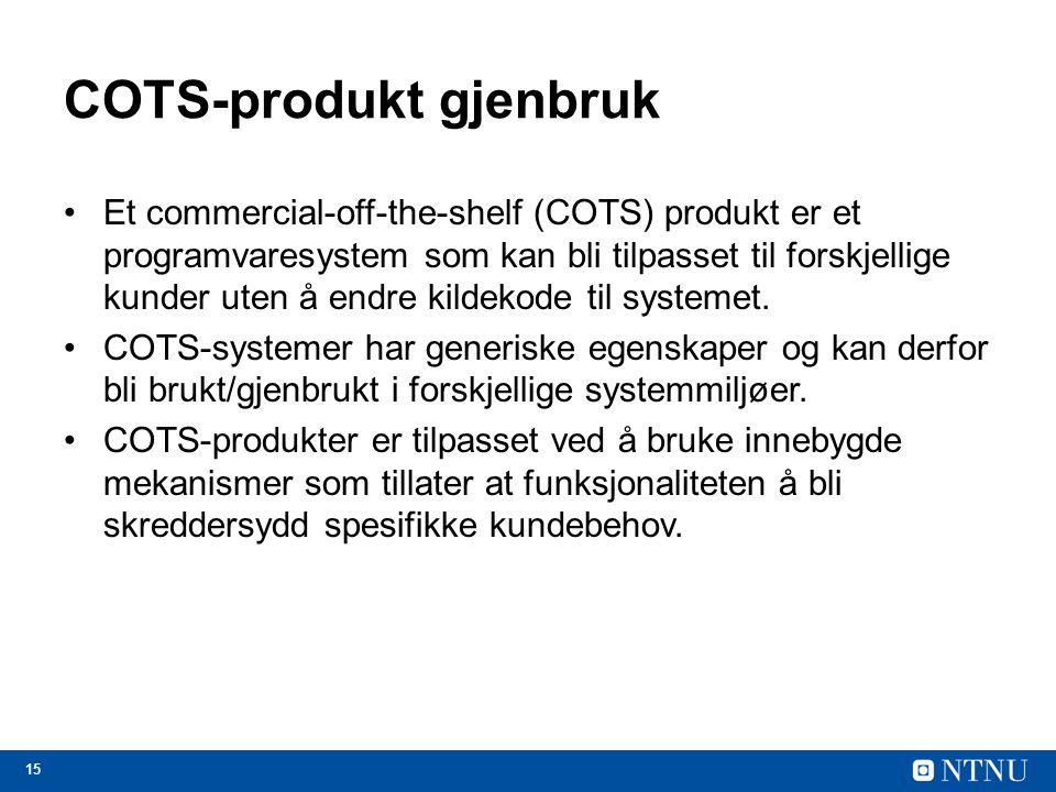15 COTS-produkt gjenbruk Et commercial-off-the-shelf (COTS) produkt er et programvaresystem som kan bli tilpasset til forskjellige kunder uten å endre