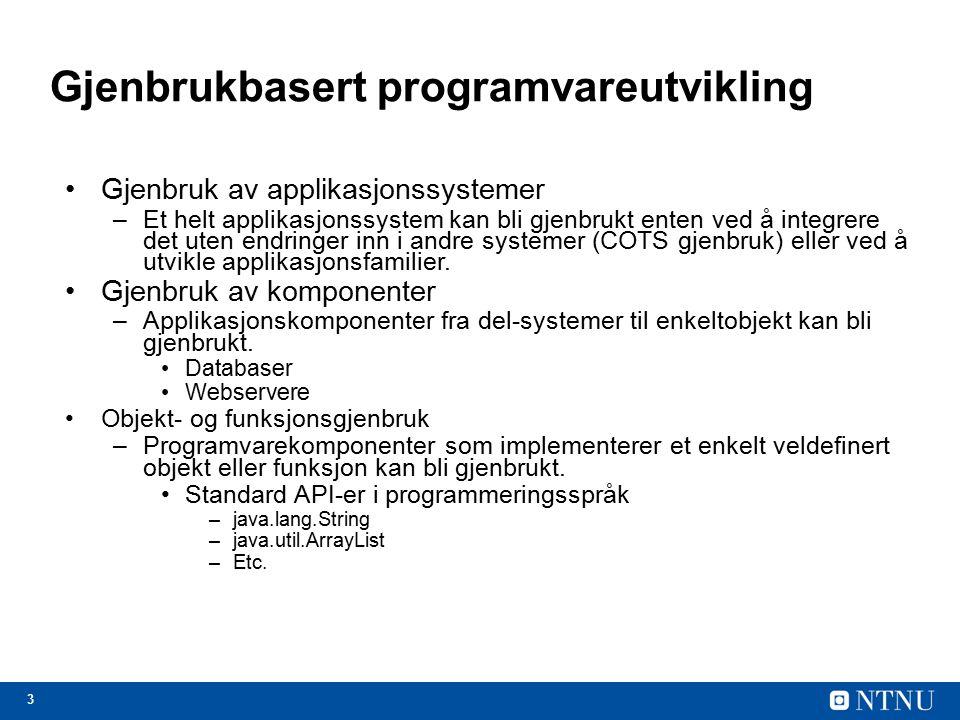 3 Gjenbrukbasert programvareutvikling Gjenbruk av applikasjonssystemer –Et helt applikasjonssystem kan bli gjenbrukt enten ved å integrere det uten en