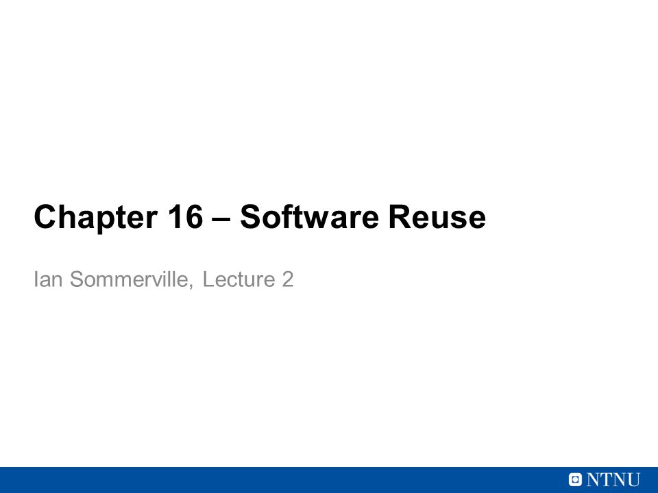 Chapter 16 – Software Reuse Ian Sommerville, Lecture 2
