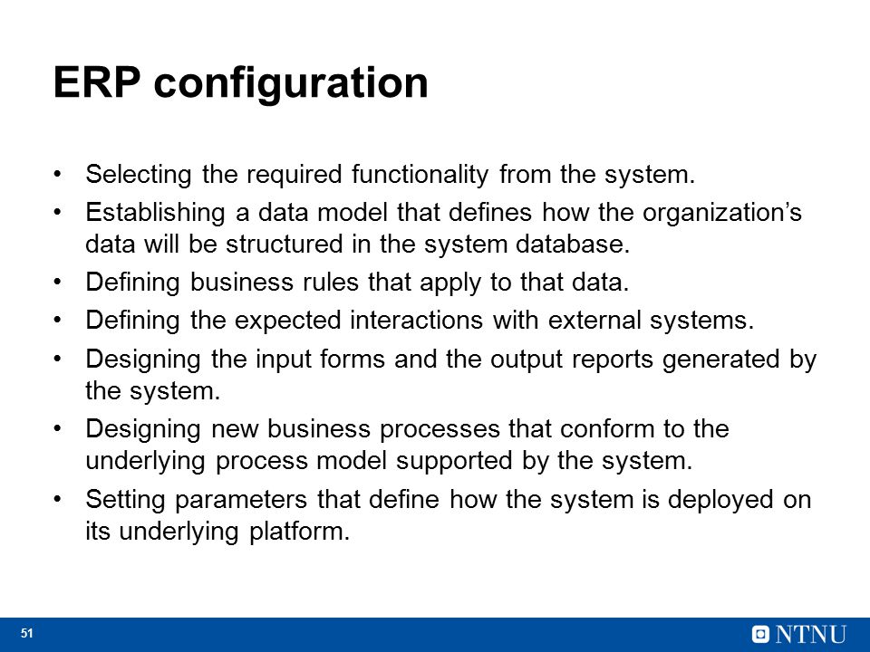 51 ERP configuration Selecting the required functionality from the system. Establishing a data model that defines how the organization's data will be
