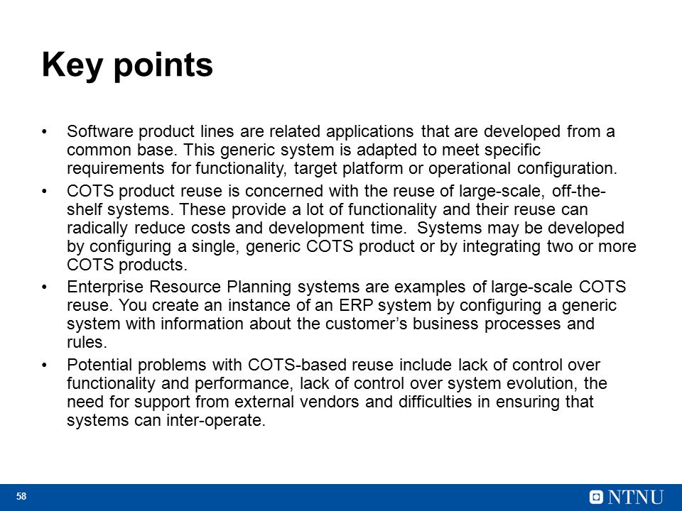 58 Key points Software product lines are related applications that are developed from a common base.