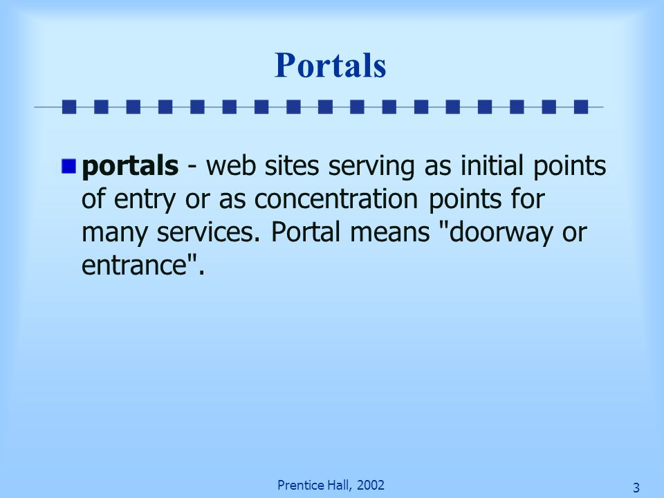 Prentice Hall, 2002 23 Portal Lessons learned 1.Simple Access to complex info 2.Scalibility – broad range of info, many sources, legacy systems 3.Use document process model (magazine) 4.Send only info that the community cares about 5.Support group activities within an organization 6.Design it so that your suppliers and customers can become members of your portal 7.Provide navigatable access to good content, and make it fun and interesting.